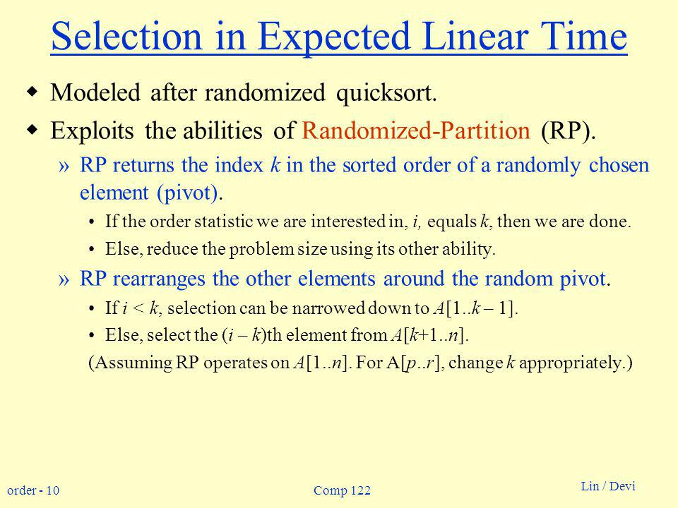 order - 10 Lin / Devi Comp 122 Selection in Expected Linear Time Modeled after randomized quicksort.