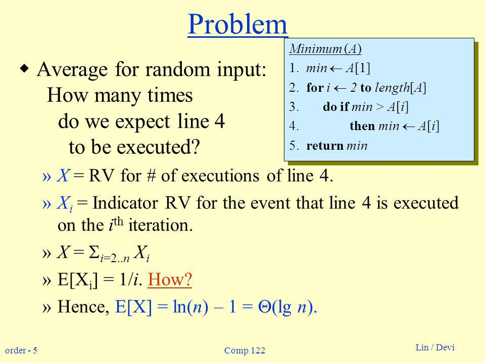 order - 5 Lin / Devi Comp 122 Problem Average for random input: How many times do we expect line 4 to be executed.