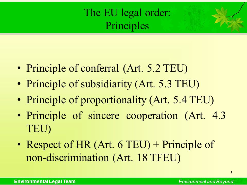 Environmental Legal TeamEnvironment and Beyond The EU legal order: Principles Principle of conferral (Art.