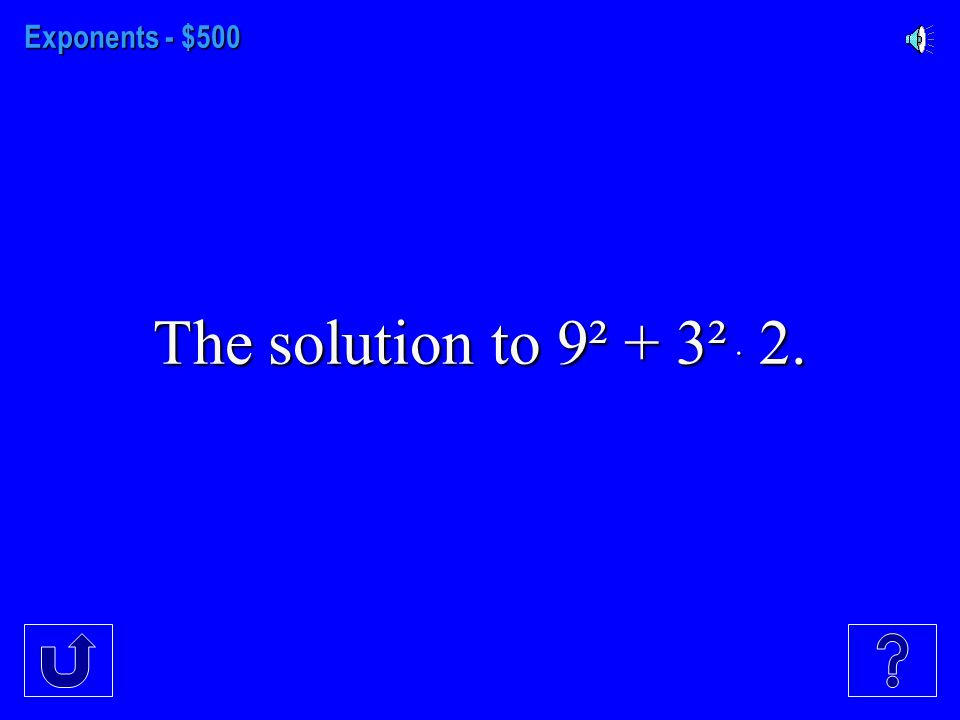 Exponents - $400 The solution to 5³1^9