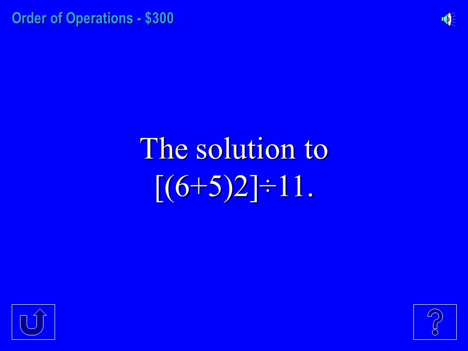 Order of Operations - $200 The solution to 5(4+2²)