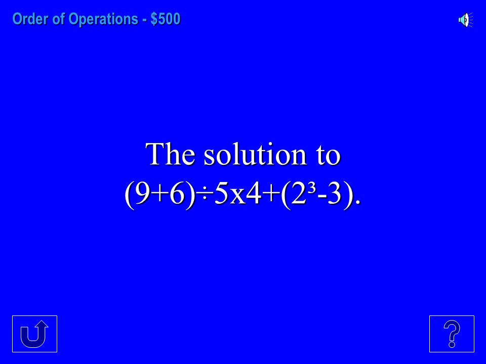 Order of Operations - $400 The solution to (h+k²)/3h if h=2 and k=4.