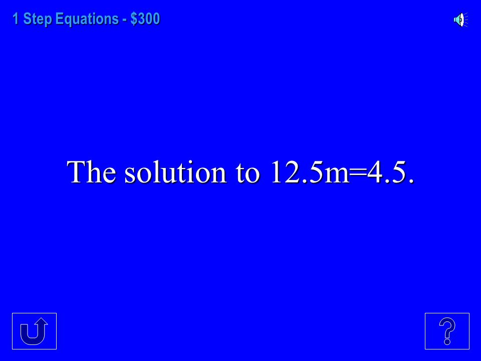 1 Step Equations - $200 The solution to x-1.3=12.5.