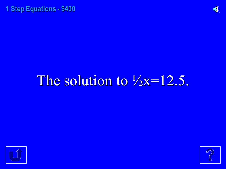 1 Step Equations - $300 The solution to 12.5m=4.5.
