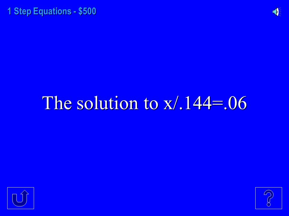 1 Step Equations - $400 The solution to ½x=12.5.
