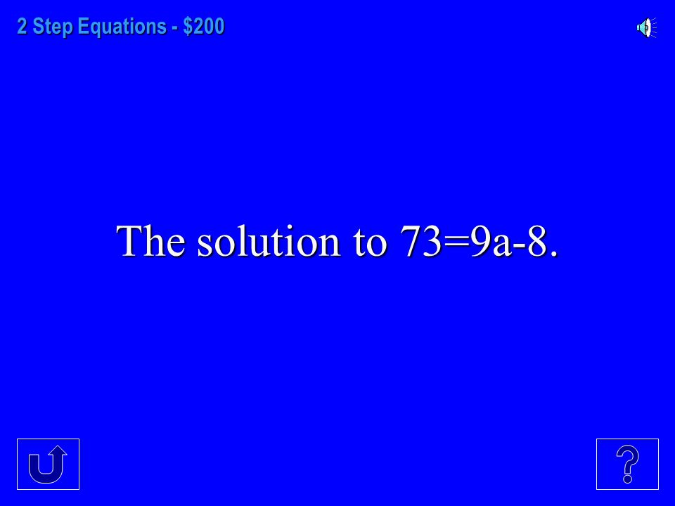 2 Step Equations - $100 The solution to 2x+4=14.