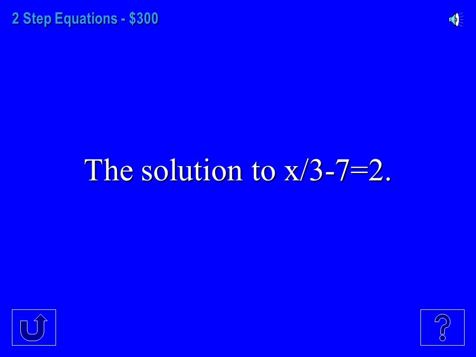 2 Step Equations - $200 The solution to 73=9a-8.