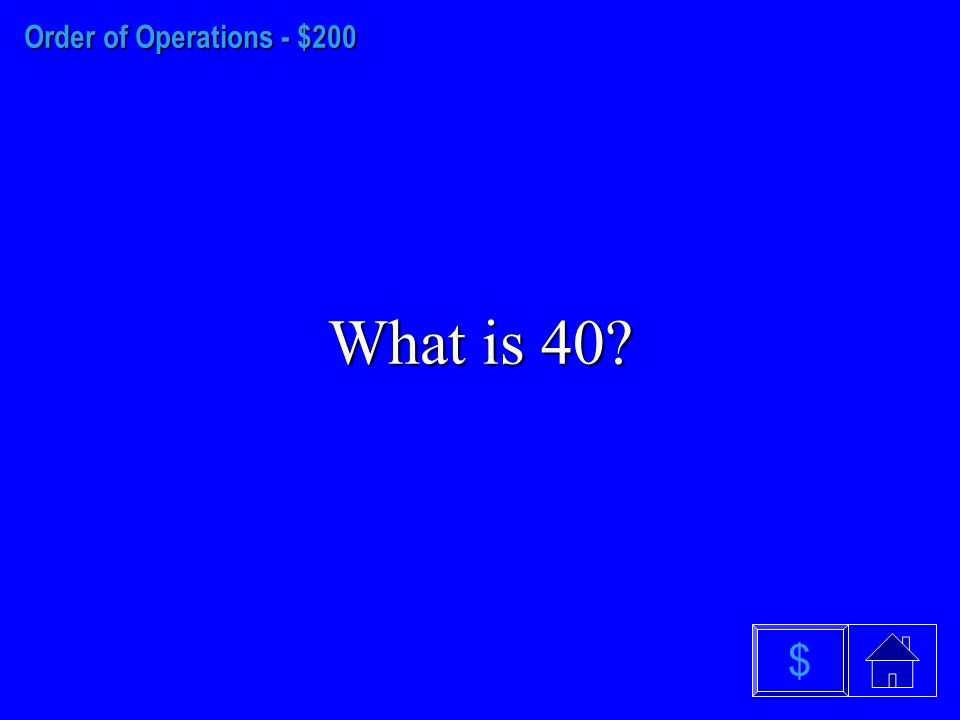 Order of Operations - $100 What is 81 $