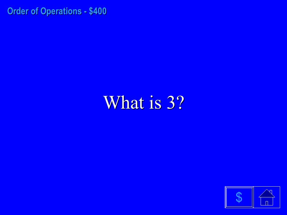 Order of Operations - $300 What is 2 $