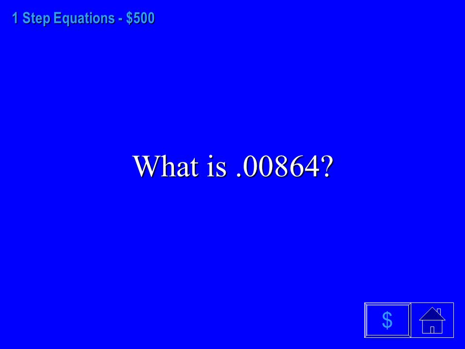 1 Step Equations - $400 What is 25 $