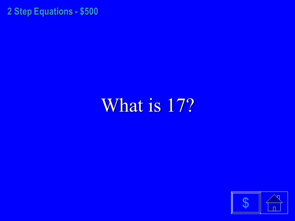 2 Step Equations - $400 What is 7 $
