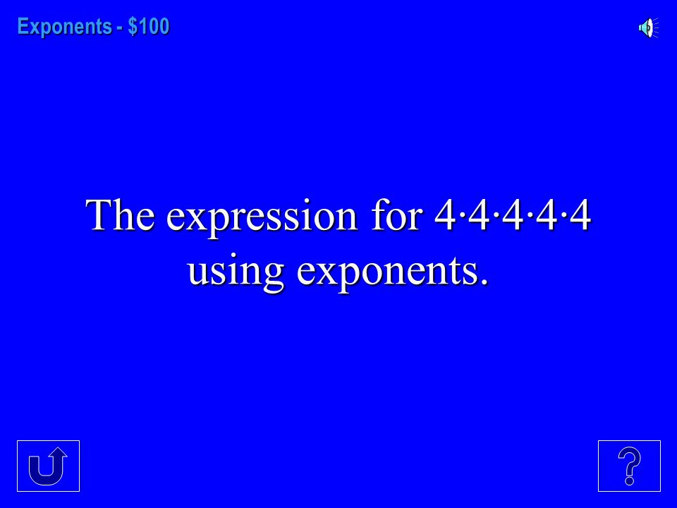Exponents Order of Operations 1 Step Equations 2 Step Equations Inequalities $100 $300 $200 $400 $500 $