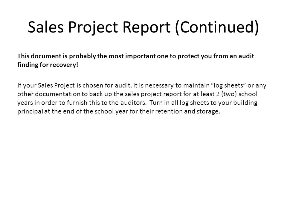 Sales Project Report (Continued) This document is probably the most important one to protect you from an audit finding for recovery.
