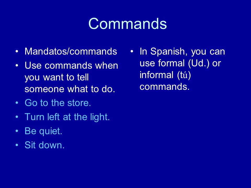 Commands Mandatos/commands Use commands when you want to tell someone what to do.