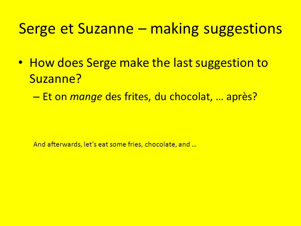 Serge et Suzanne – making suggestions How does Serge make the last suggestion to Suzanne.