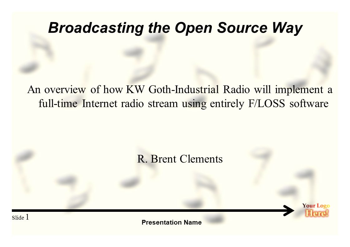Presentation Name Slide 1 Broadcasting the Open Source Way An