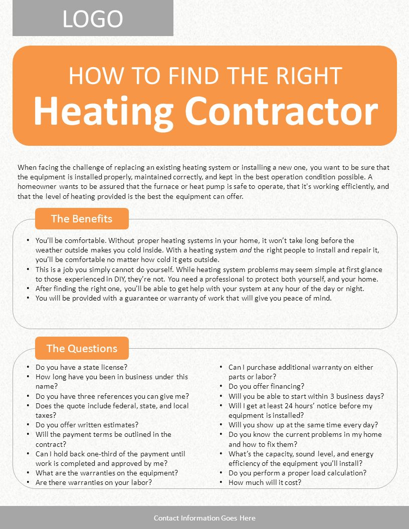 LOGO Heating Contractor HOW TO FIND THE RIGHT The Benefits The Questions Contact Information Goes Here Do you have a state license.