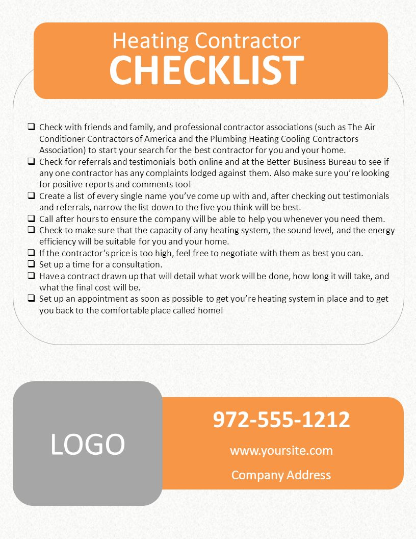 Heating Contractor CHECKLIST  Check with friends and family, and professional contractor associations (such as The Air Conditioner Contractors of America and the Plumbing Heating Cooling Contractors Association) to start your search for the best contractor for you and your home.