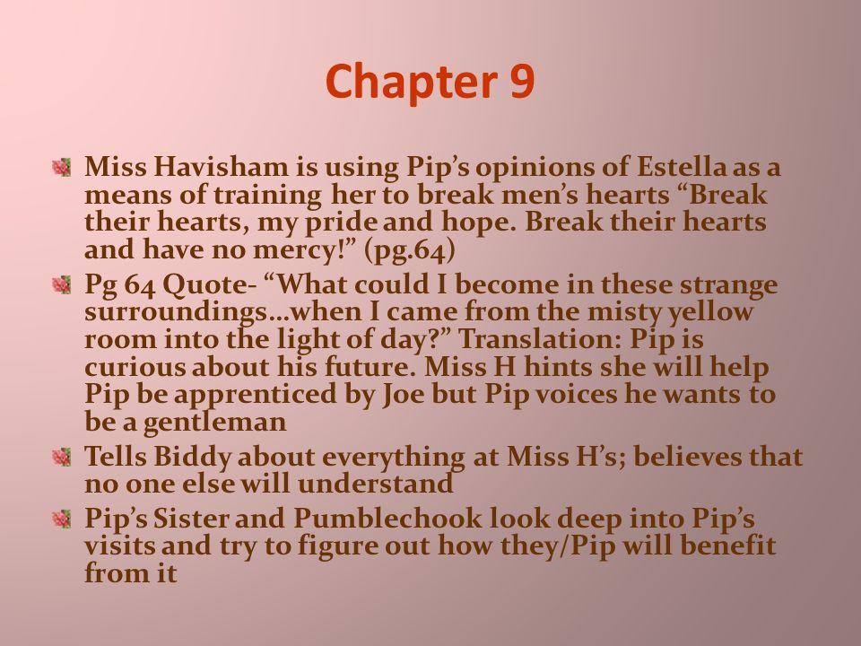 great expectations and pip s heart Great expectations is set in early victorian england, a time when great social changes were sweeping the nation the industrial revolution  her own broken heart caused her pip was merely a boy for the young estella to practice on miss havisham delighted in estella's ability to toy with his affections.