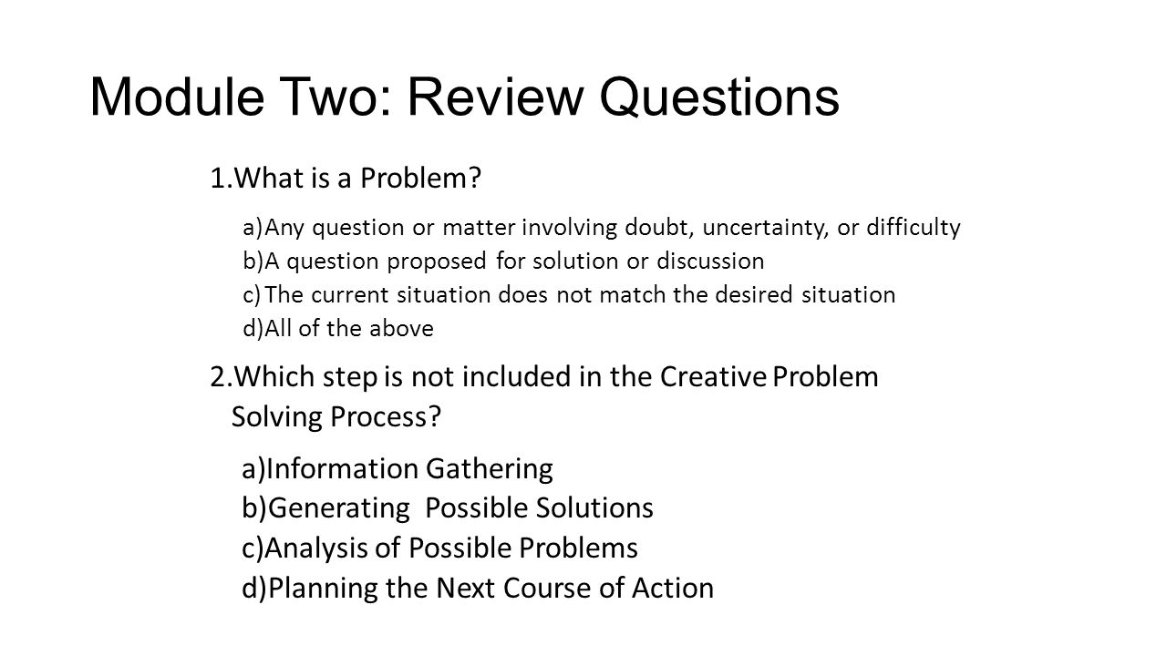 Module Two: Review Questions 1 What is a Problem? a)Any