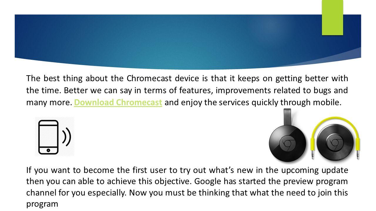 Google Chromecast download Update Via Preview Program BE THE