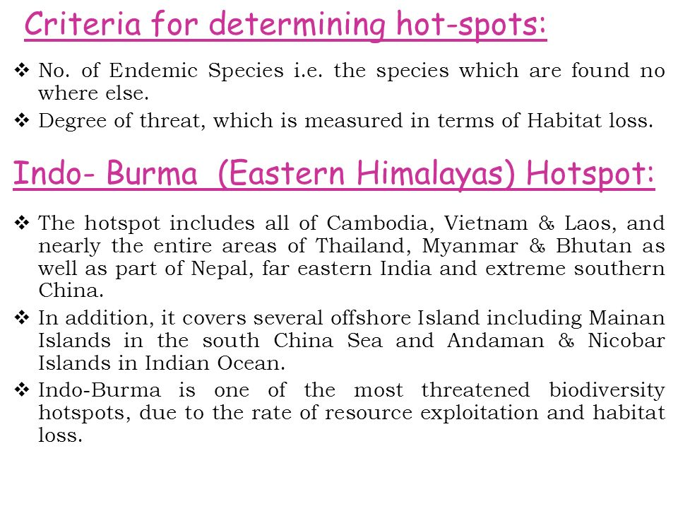 Indo- Burma (Eastern Himalayas) Hotspot:  The hotspot includes all of Cambodia, Vietnam & Laos, and nearly the entire areas of Thailand, Myanmar & Bhutan as well as part of Nepal, far eastern India and extreme southern China.