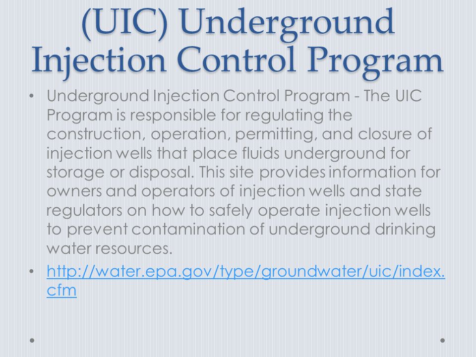 (UIC) Underground Injection Control Program Underground Injection Control Program - The UIC Program is responsible for regulating the construction, operation, permitting, and closure of injection wells that place fluids underground for storage or disposal.