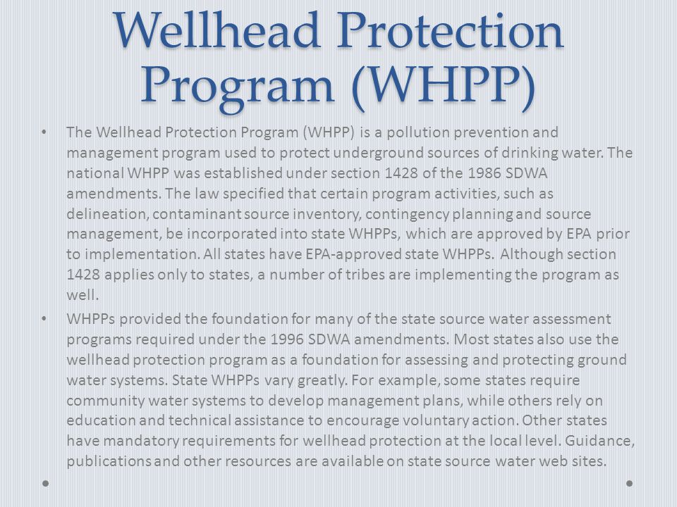 Wellhead Protection Program (WHPP) The Wellhead Protection Program (WHPP) is a pollution prevention and management program used to protect underground sources of drinking water.