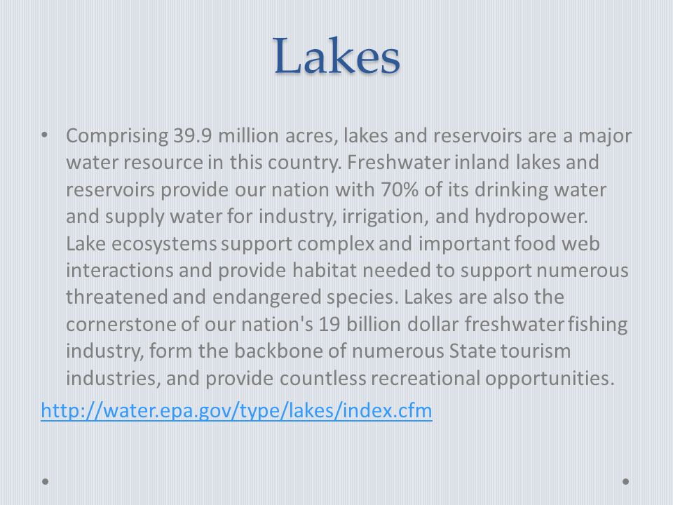 Lakes Comprising 39.9 million acres, lakes and reservoirs are a major water resource in this country.