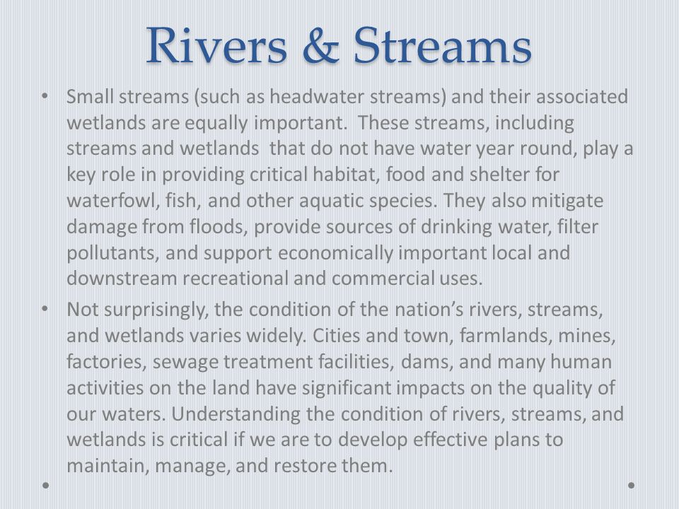 Rivers & Streams Small streams (such as headwater streams) and their associated wetlands are equally important.