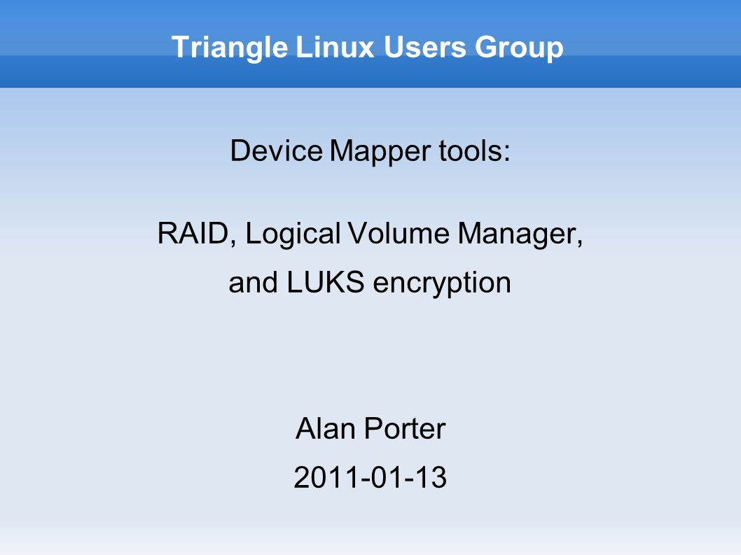 Device Mapper tools: RAID, Logical Volume Manager, and LUKS