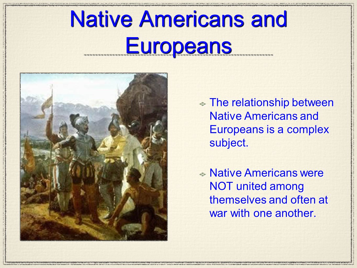 the relations between native americans and The date of initial contact between native americans and europeans remains unknown despite a lack of evidence, some believe that celtic peoples from europe may have arrived in north america around the time of christ or that irish monks under st brendan explored north america's east coast around ad 400.