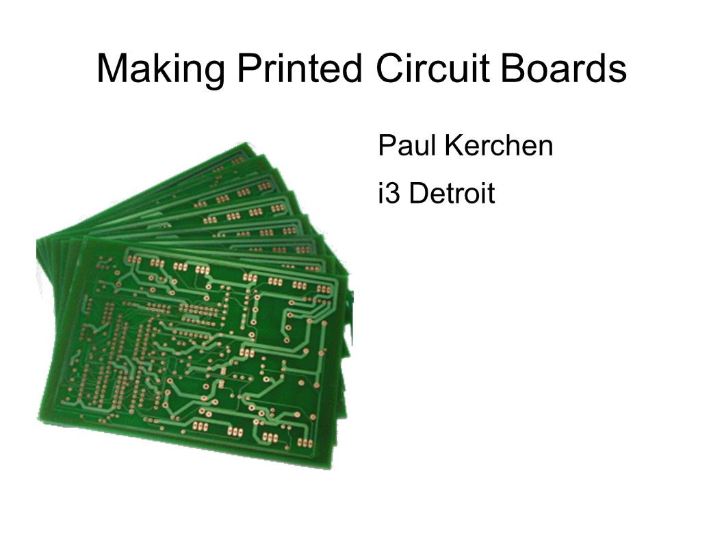 Making Printed Circuit Boards Paul Kerchen I3 Detroit Ppt Download Technical Expresspcb Schematic And Pcb Design Software New Version 1