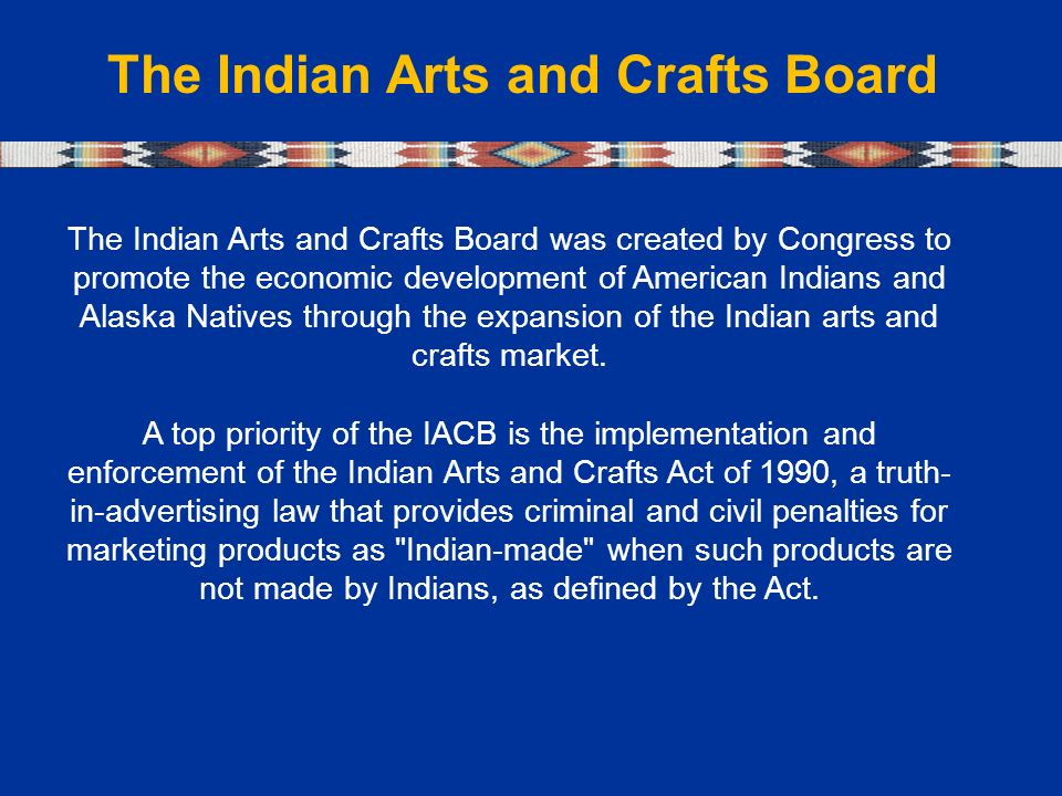 The Indian Arts And Crafts Board The Indian Arts And Crafts Board Was Created By Congress