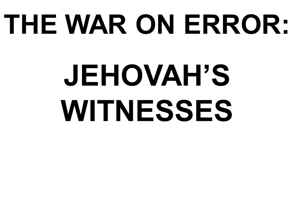 THE WAR ON ERROR: JEHOVAH'S WITNESSES  Jehovah's Witnesses In the