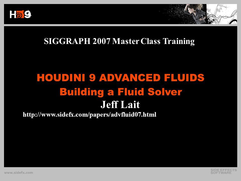 HOUDINI 9 ADVANCED FLUIDS Building a Fluid Solver SIGGRAPH