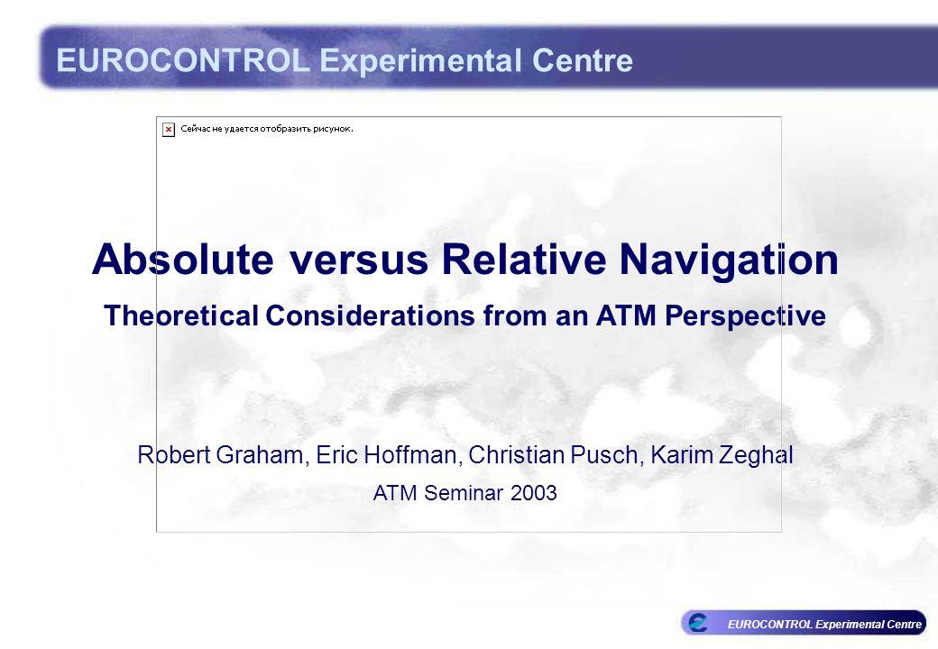 EUROCONTROL Experimental Centre Absolute versus Relative