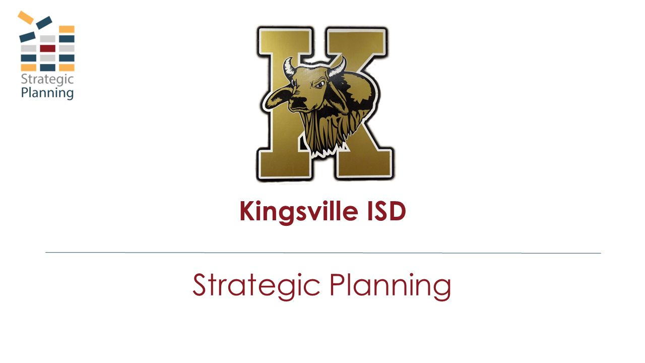 Strategic Planning Kingsville ISD  Building Capacity in