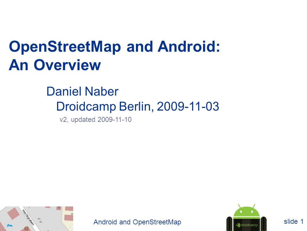 Android and OpenStreetMap slide 1 OpenStreetMap and Android: An