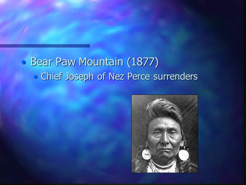 Bear Paw Mountain (1877)Bear Paw Mountain (1877) Chief Joseph of Nez Perce surrendersChief Joseph of Nez Perce surrenders