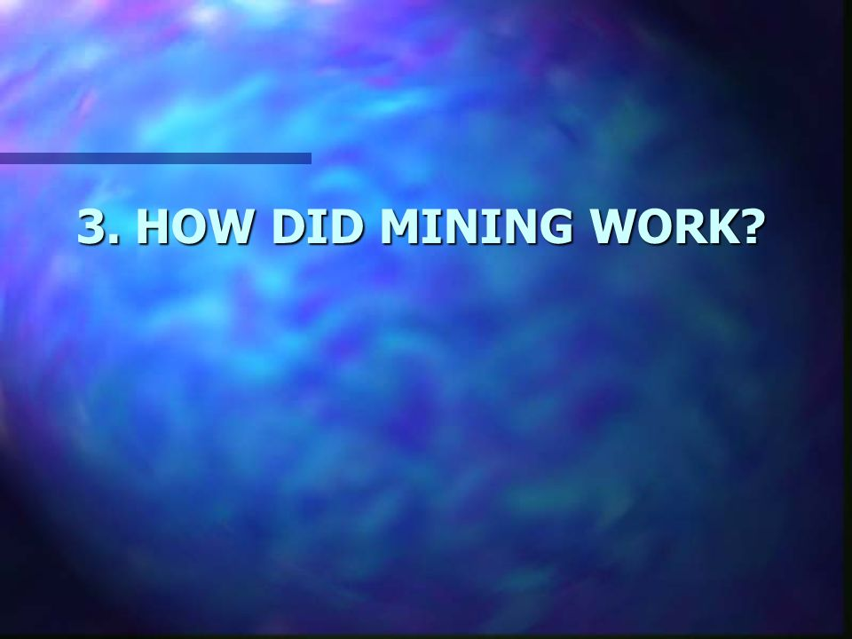 3. HOW DID MINING WORK