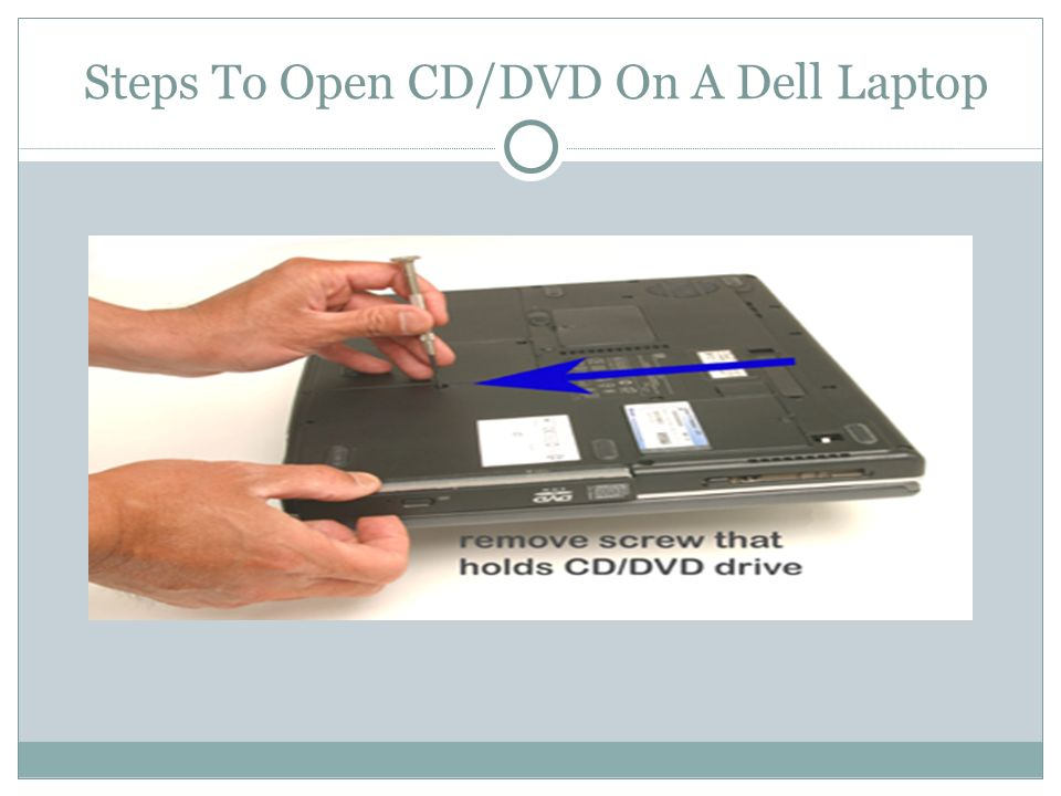steps to open cd dvd on a dell laptop dell laptops have a slot of