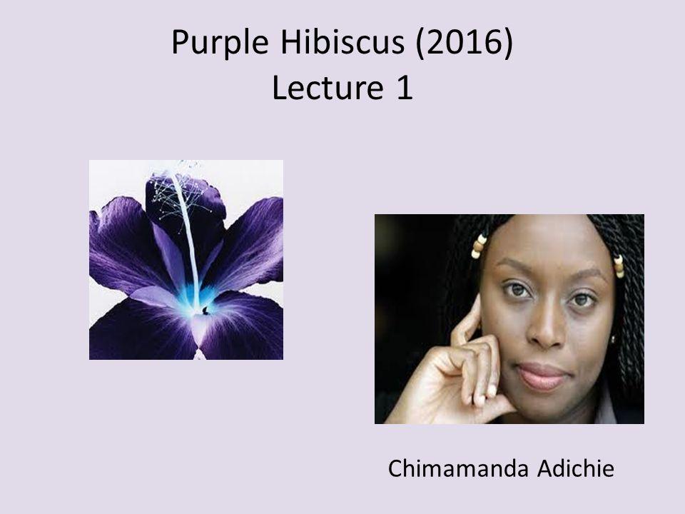 Purple Hibiscus 2016 Lecture 1 Chimamanda Adichie Ppt Download