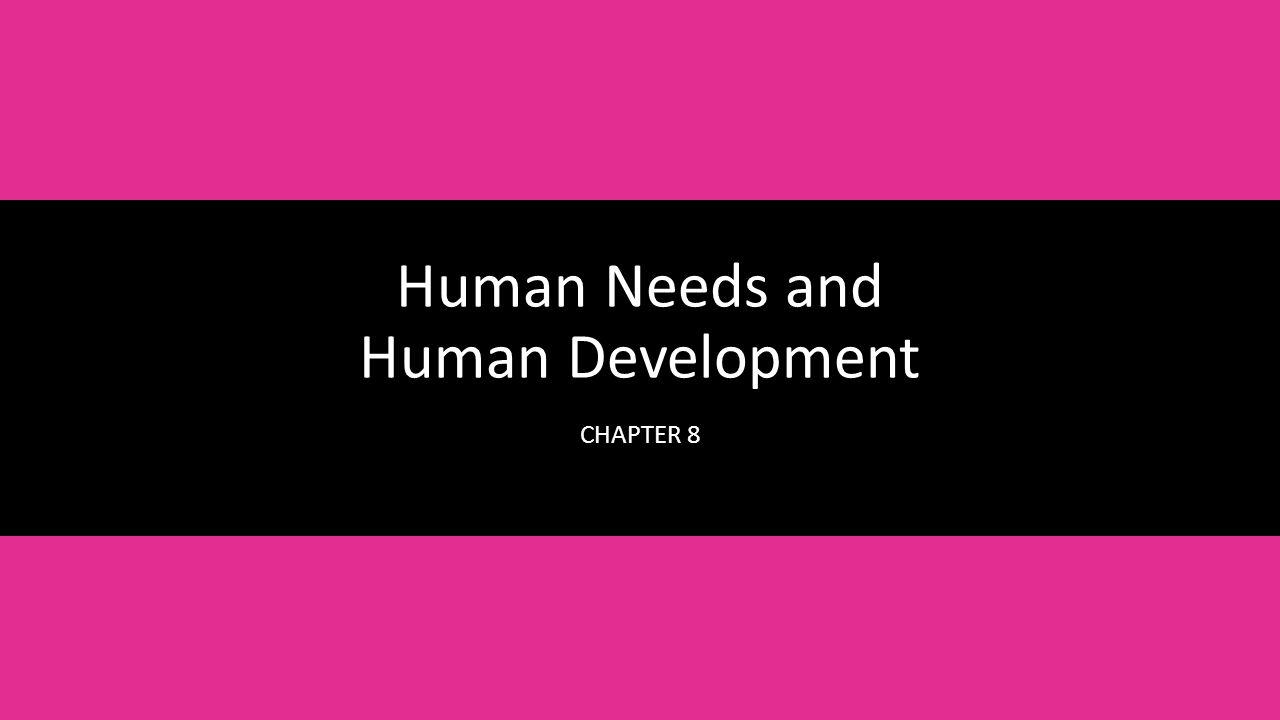 1 Human Needs And Human Development Chapter 8
