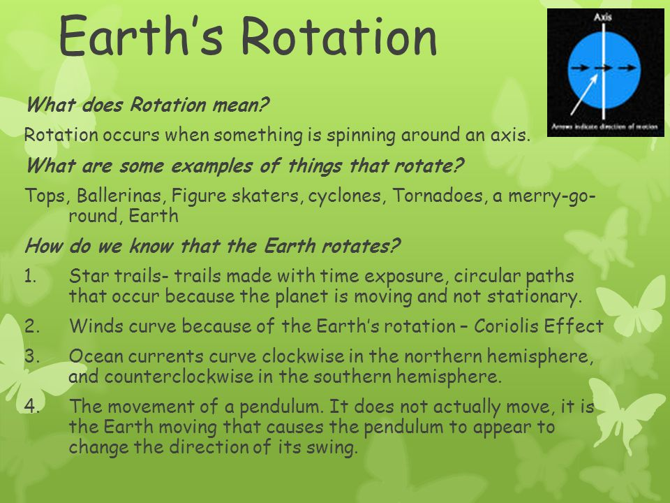 Earth's Rotation  Rotation is the spinning of the Earth on its axis.