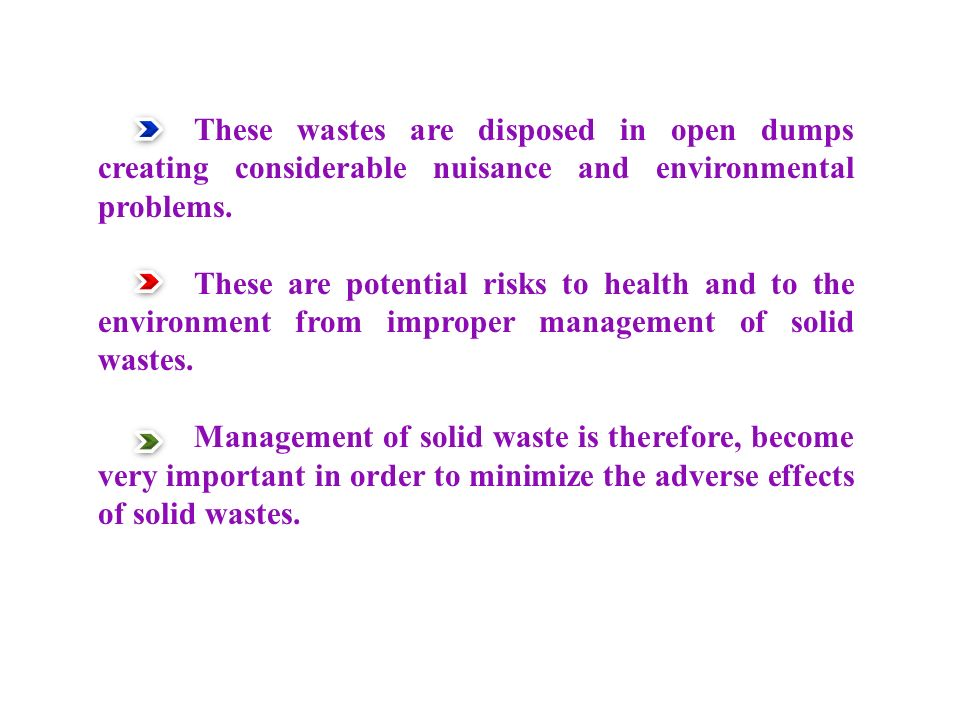 These wastes are disposed in open dumps creating considerable nuisance and environmental problems.