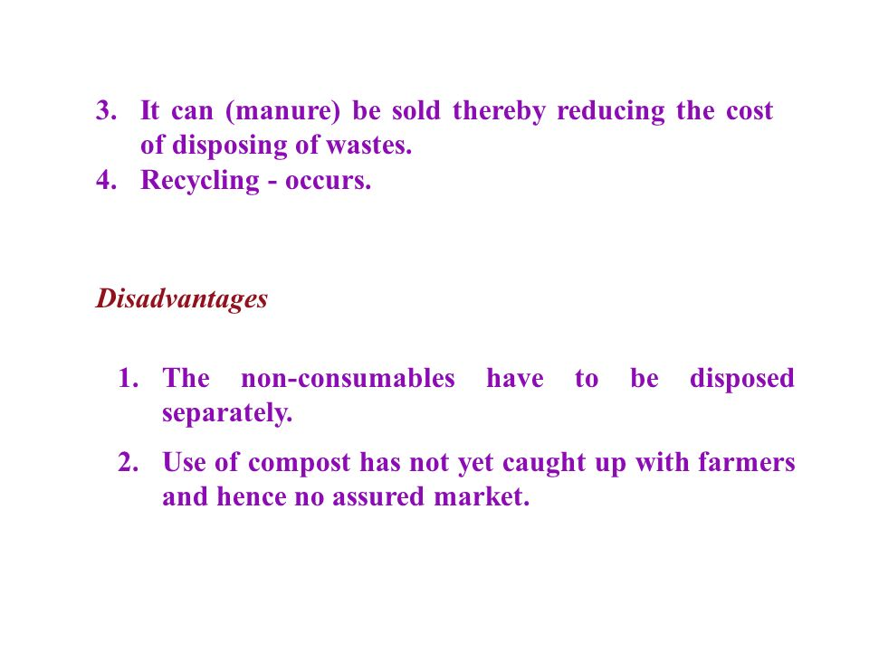 3.It can (manure) be sold thereby reducing the cost of disposing of wastes.