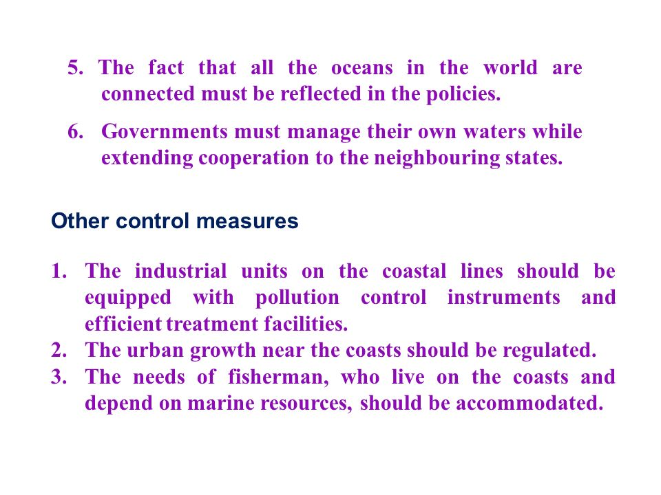 5. The fact that all the oceans in the world are connected must be reflected in the policies.