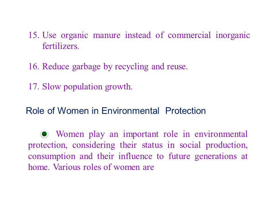 Role of Women in Environmental Protection Women play an important role in environmental protection, considering their status in social production, consumption and their influence to future generations at home.
