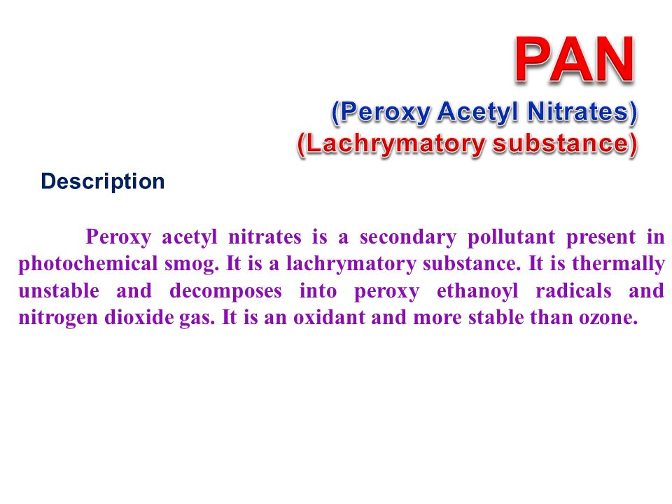 Description Peroxy acetyl nitrates is a secondary pollutant present in photochemical smog.
